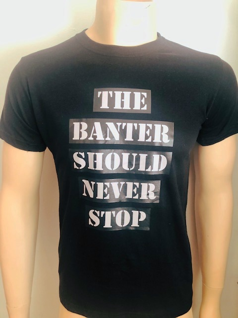 The Banter Should Never Stop T-Shirts Black