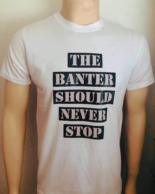 The Banter Should Never Stop T-Shirts White